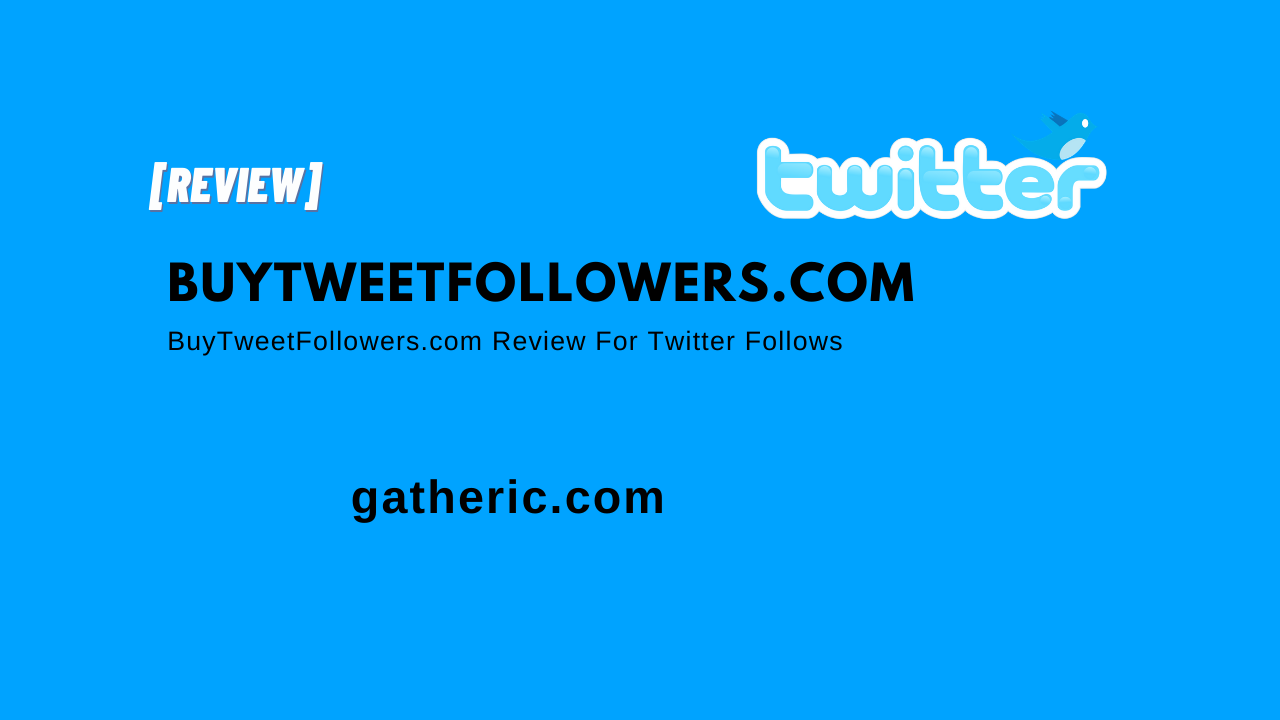 BuyTweetFollowers.com Review For Twitter Follows